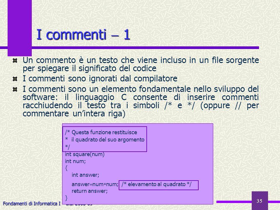 I commenti  1Un commento è un testo che viene incluso in un file sorgente per spiegare il significato del codice.