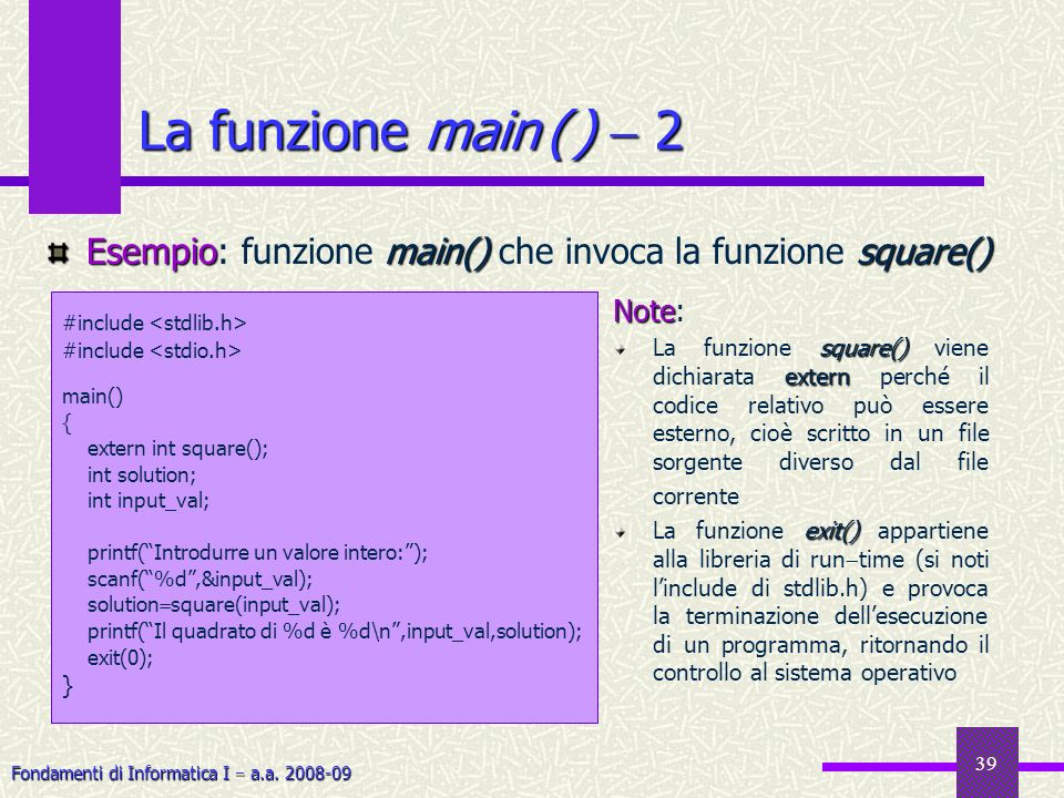 La funzione main ( )  2Esempio: funzione main() che invoca la funzione square() #include <stdlib.h>