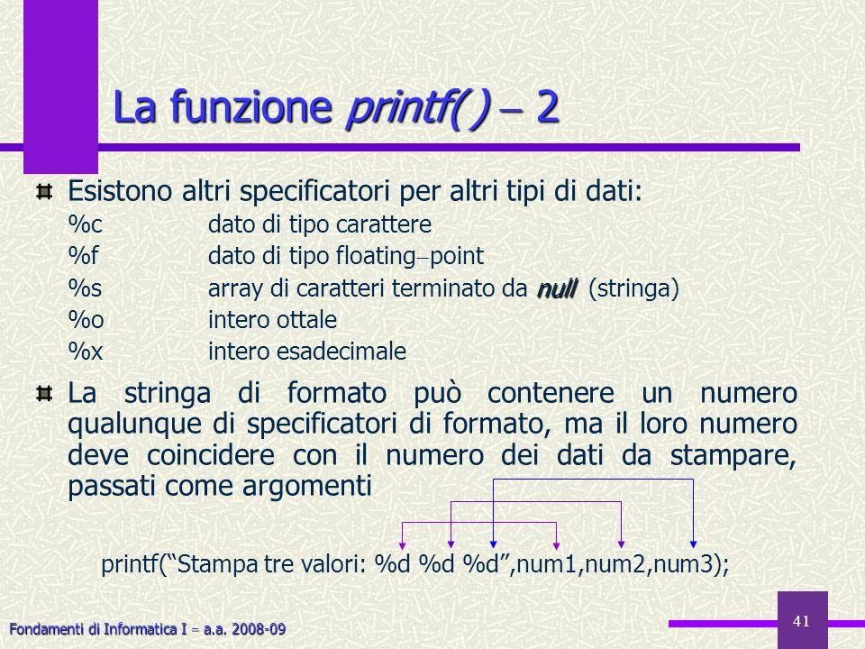 printf( Stampa tre valori: %d %d %d ,num1,num2,num3);