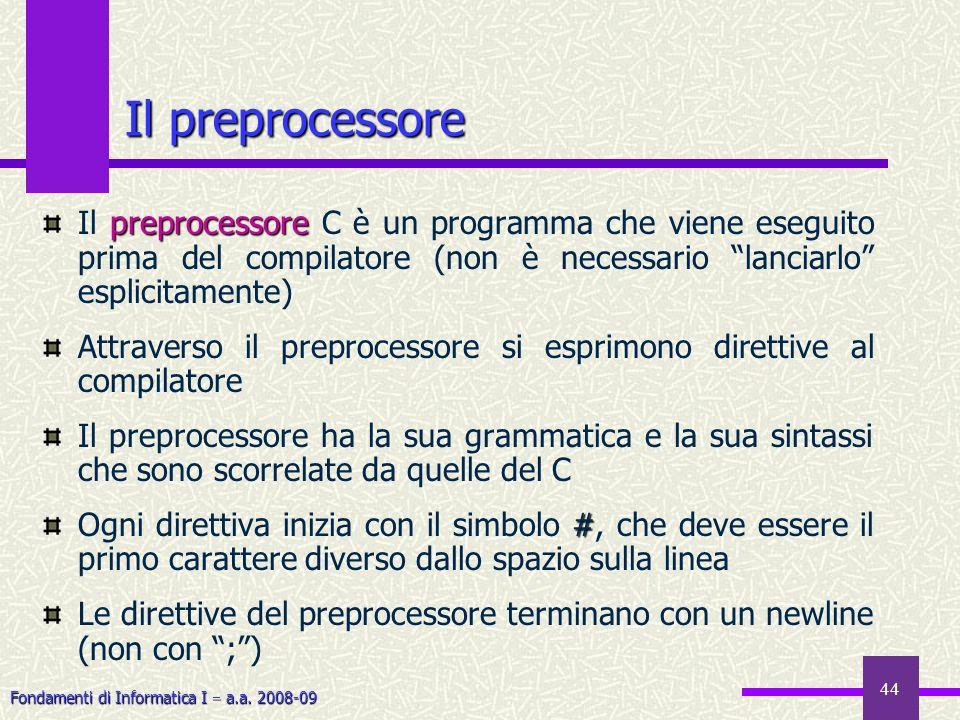 Il preprocessore Il preprocessore C è un programma che viene eseguito prima del compilatore (non è necessario lanciarlo esplicitamente)