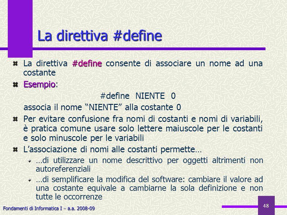 La direttiva #defineLa direttiva #define consente di associare un nome ad una costante. Esempio: #define NIENTE 0.