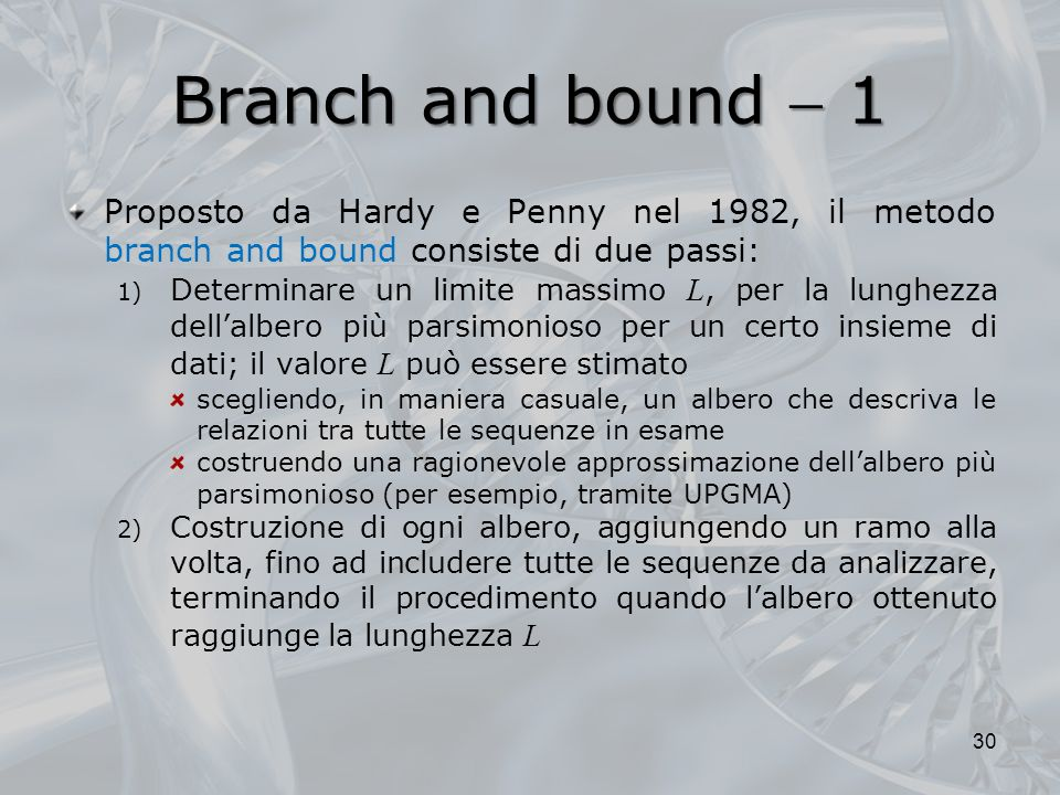 Branch and bound  1 Proposto da Hardy e Penny nel 1982, il metodo branch and bound consiste di due passi: