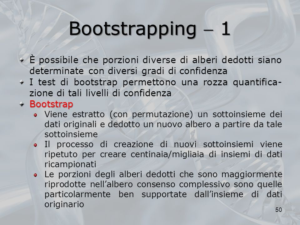 Bootstrapping  1 È possibile che porzioni diverse di alberi dedotti siano determinate con diversi gradi di confidenza.