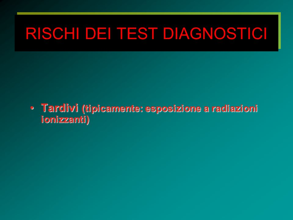RISCHI DEI TEST DIAGNOSTICI