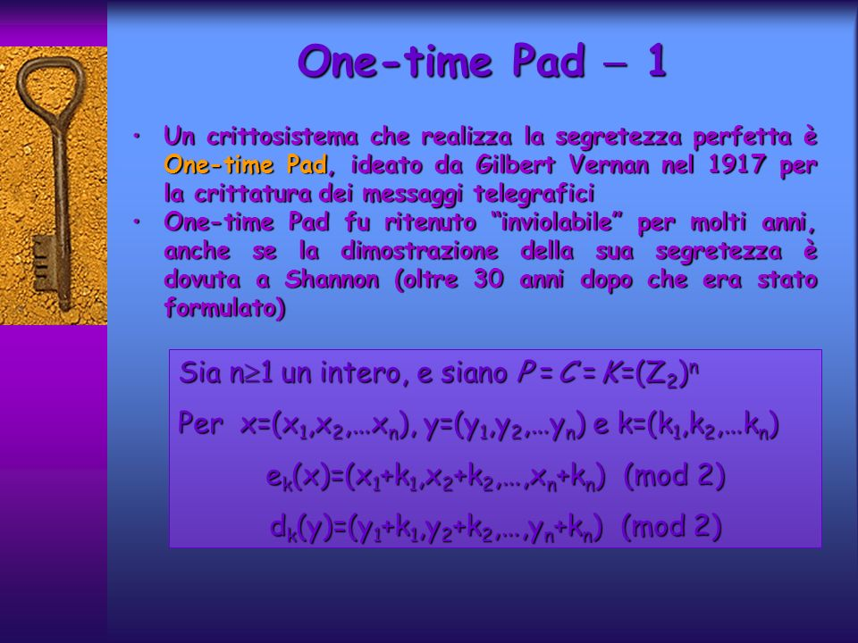 One-time Pad  1 Sia n1 un intero, e siano P = C = K =(Z2)n