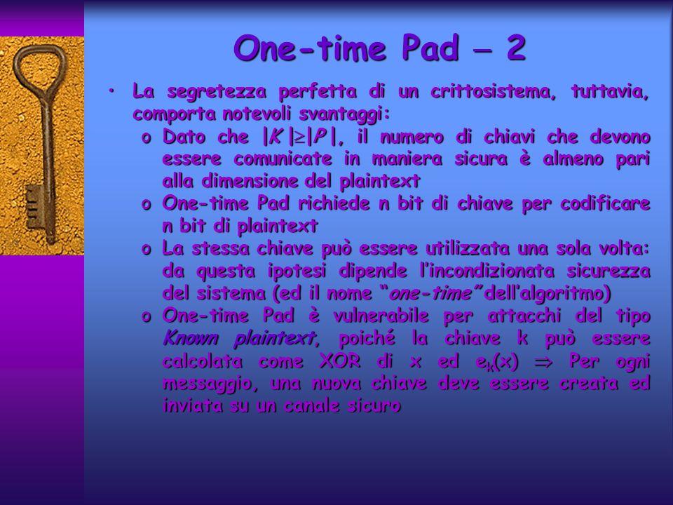 One-time Pad  2 La segretezza perfetta di un crittosistema, tuttavia, comporta notevoli svantaggi: