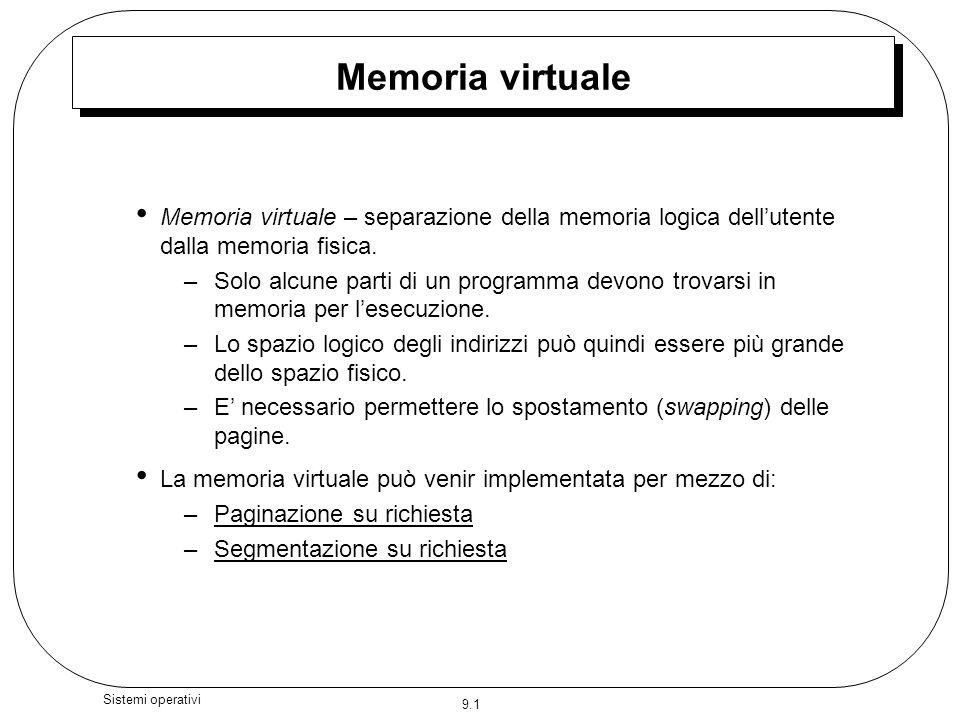 Memoria virtuale Memoria virtuale – separazione della memoria logica dell'utente dalla memoria fisica.
