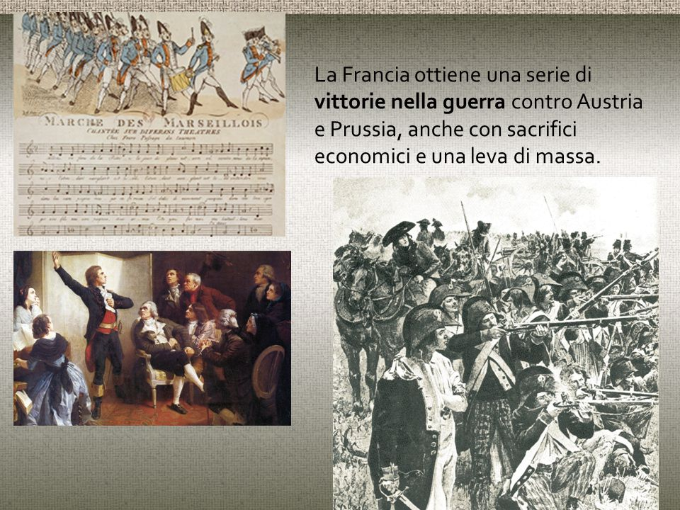 La Francia ottiene una serie di vittorie nella guerra contro Austria e Prussia, anche con sacrifici economici e una leva di massa.