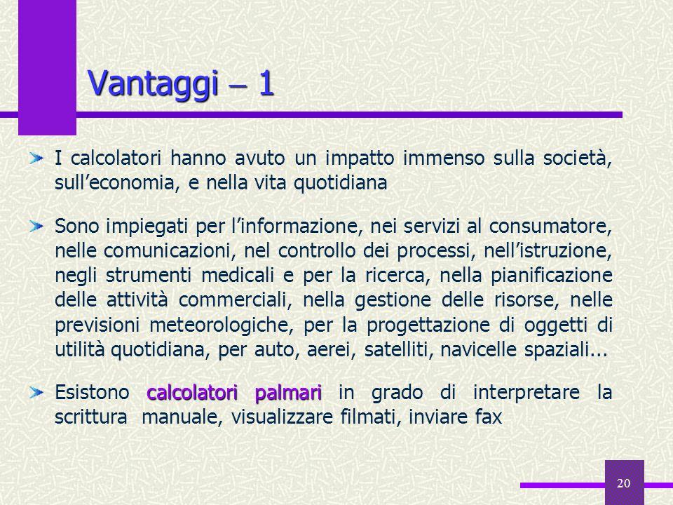 Vantaggi  1 I calcolatori hanno avuto un impatto immenso sulla società, sull'economia, e nella vita quotidiana.