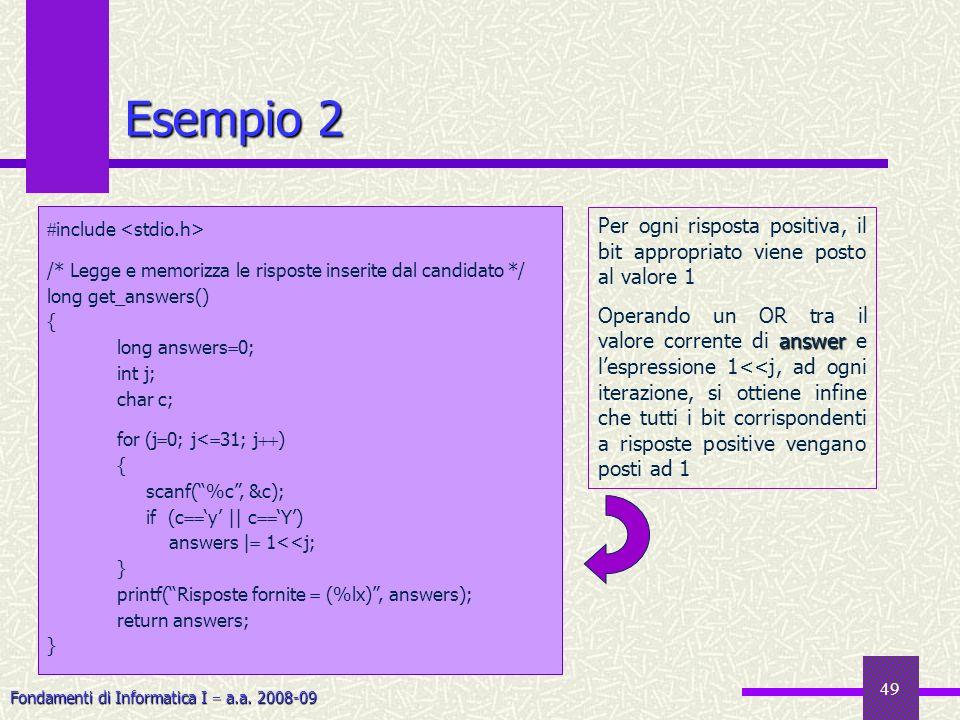 Esempio 2 include <stdio.h> /* Legge e memorizza le risposte inserite dal candidato */ long get_answers()