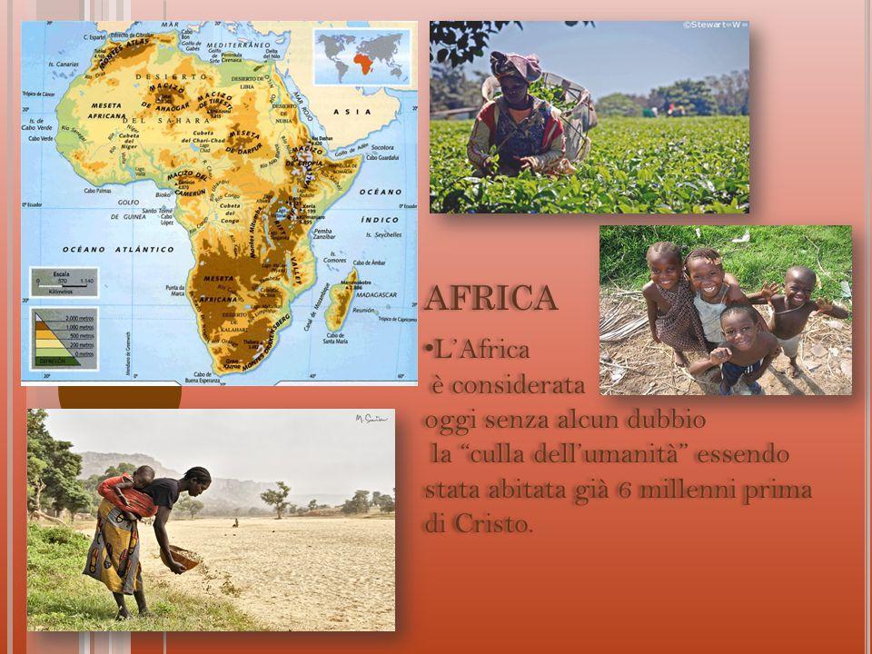 AFRICA L'Africa è considerata oggi senza alcun dubbio la culla dell'umanità essendo stata abitata già 6 millenni prima di Cristo.