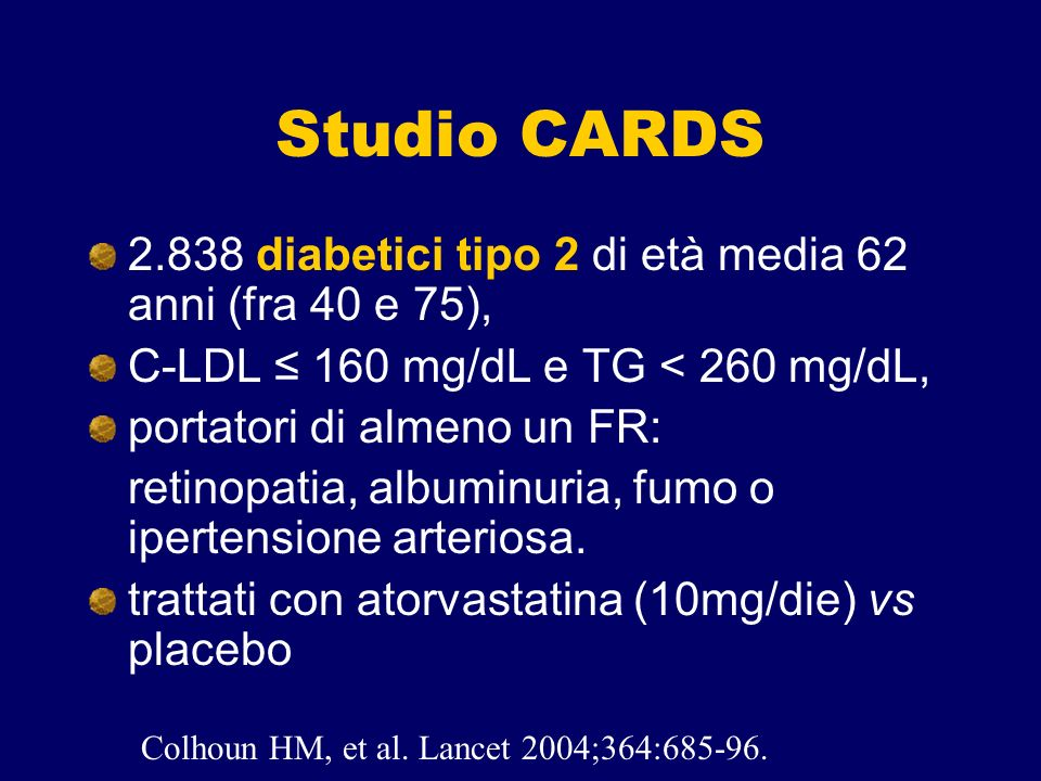 Studio CARDS2.838 diabetici tipo 2 di età media 62 anni (fra 40 e 75), C-LDL ≤ 160 mg/dL e TG < 260 mg/dL,