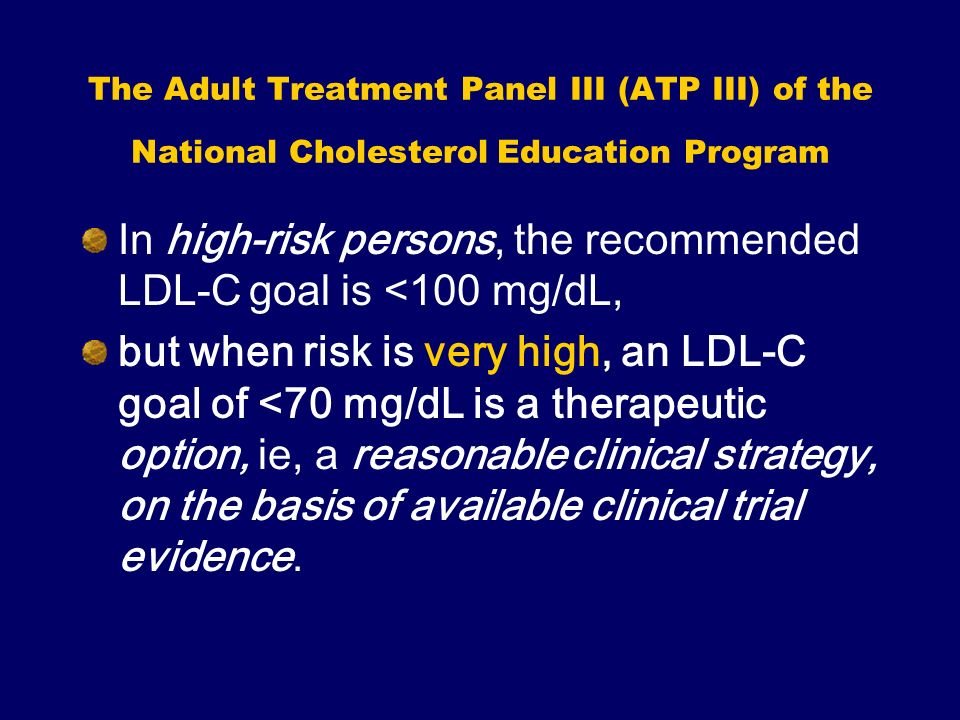 In high-risk persons, the recommended LDL-C goal is <100 mg/dL,