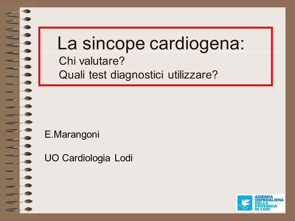 La sincope cardiogena: Chi valutare Quali test diagnostici utilizzare