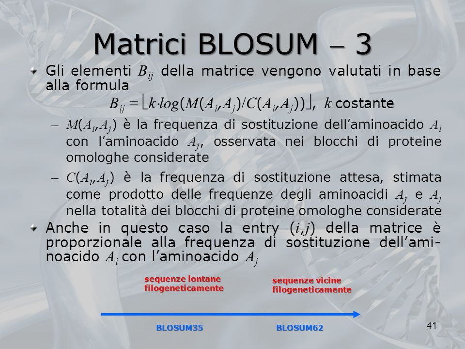 Matrici BLOSUM  3 Bij = klog(M(Ai,Aj)/C(Ai,Aj)), k costante