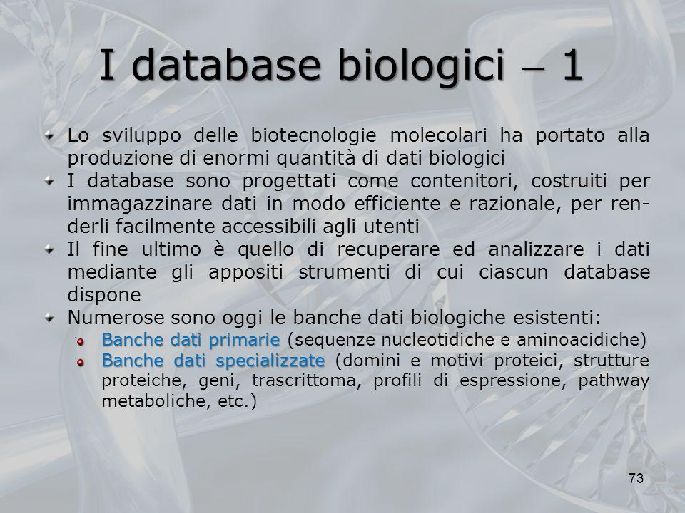 I database biologici  1 Lo sviluppo delle biotecnologie molecolari ha portato alla produzione di enormi quantità di dati biologici.