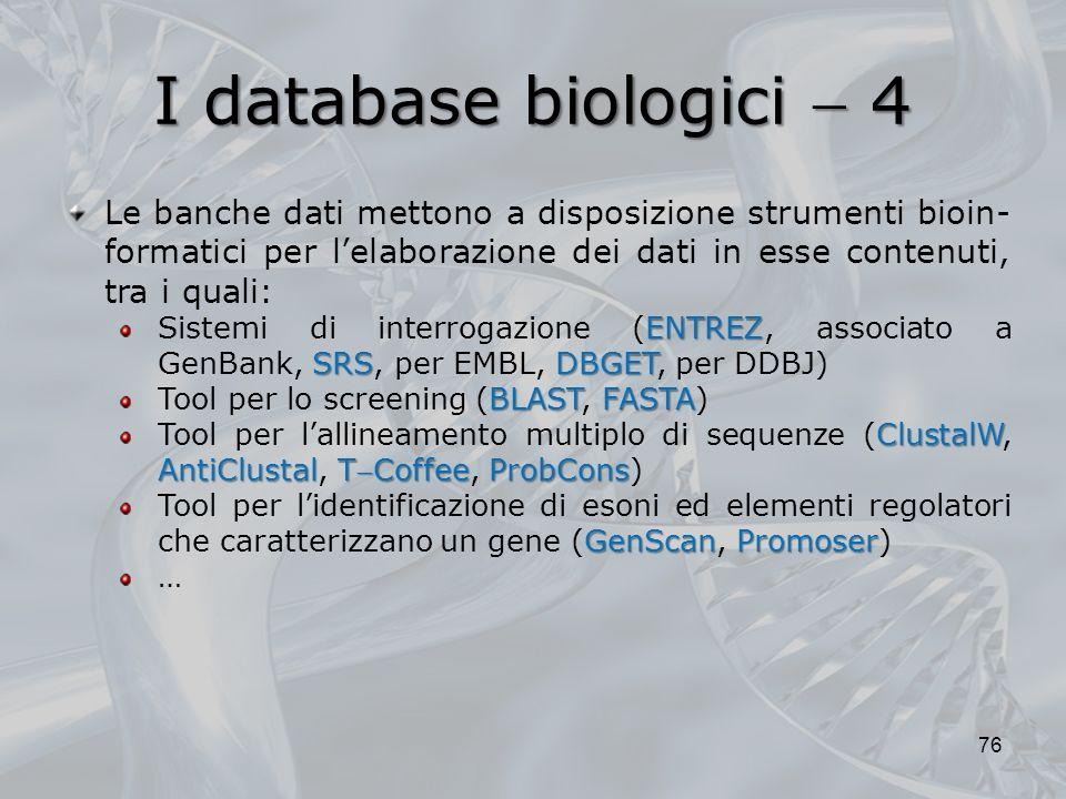 I database biologici  4 Le banche dati mettono a disposizione strumenti bioin-formatici per l'elaborazione dei dati in esse contenuti, tra i quali: