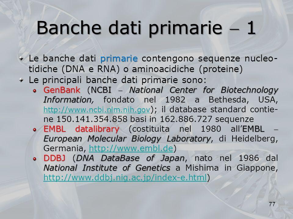 Banche dati primarie  1 Le banche dati primarie contengono sequenze nucleo-tidiche (DNA e RNA) o aminoacidiche (proteine)