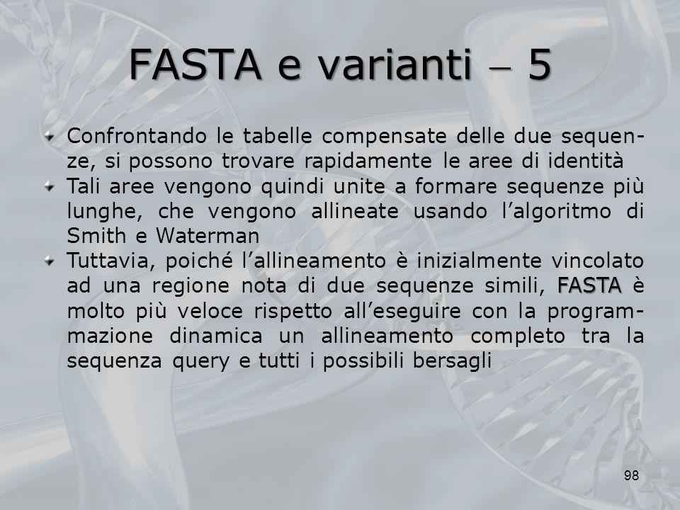FASTA e varianti  5 Confrontando le tabelle compensate delle due sequen-ze, si possono trovare rapidamente le aree di identità.