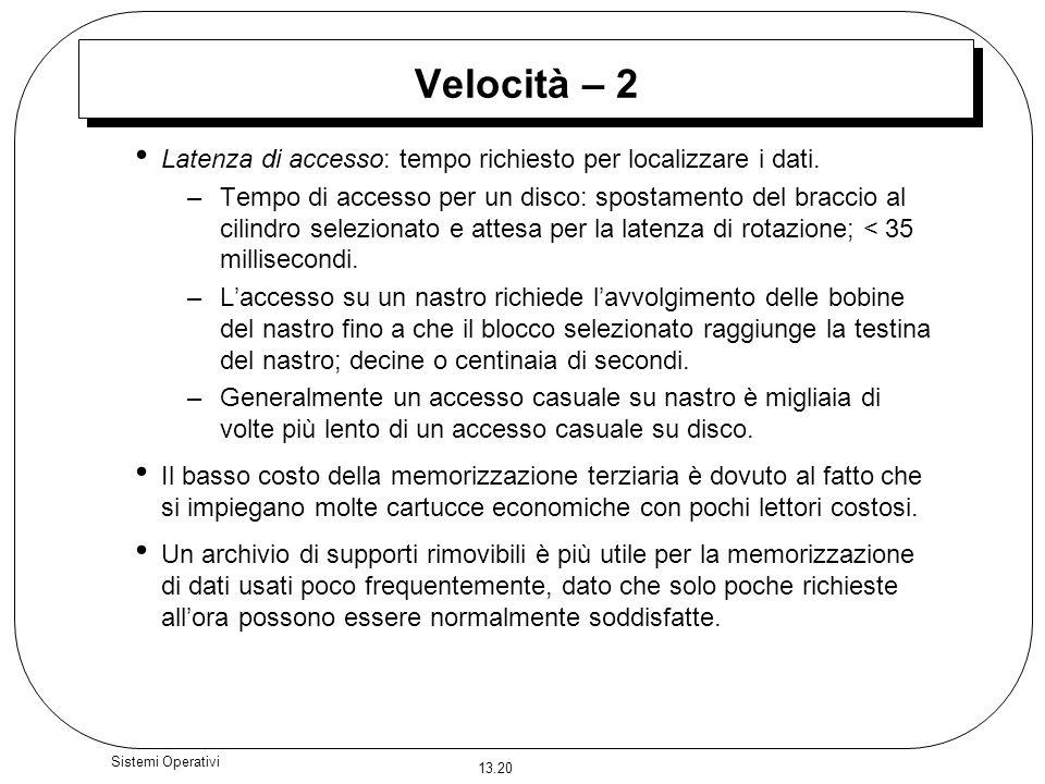 Velocità – 2 Latenza di accesso: tempo richiesto per localizzare i dati.