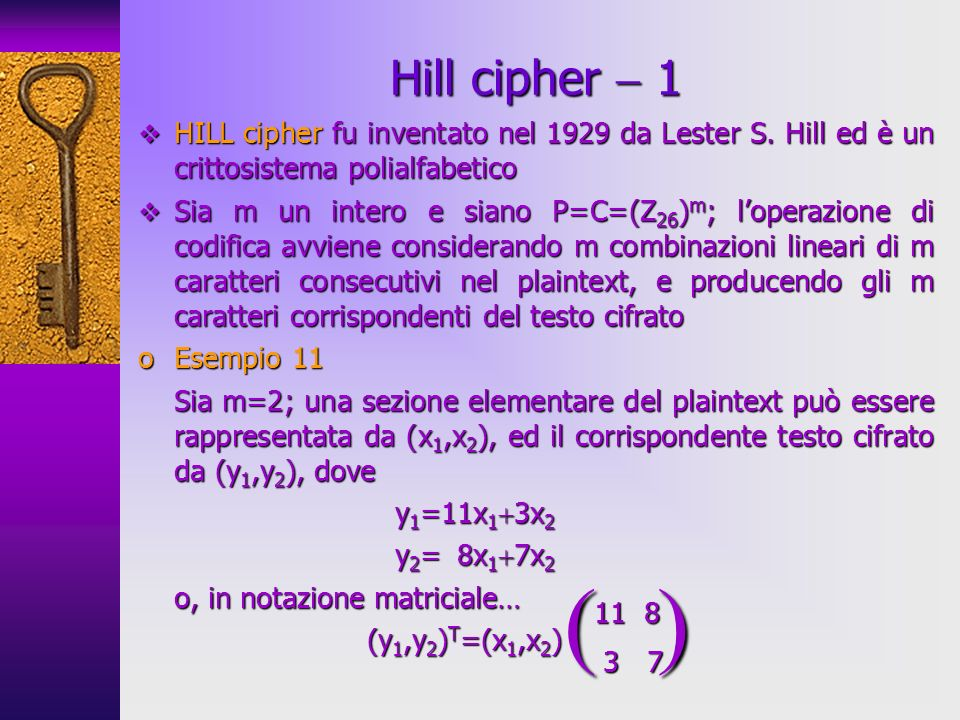 Hill cipher  1HILL cipher fu inventato nel 1929 da Lester S. Hill ed è un crittosistema polialfabetico.