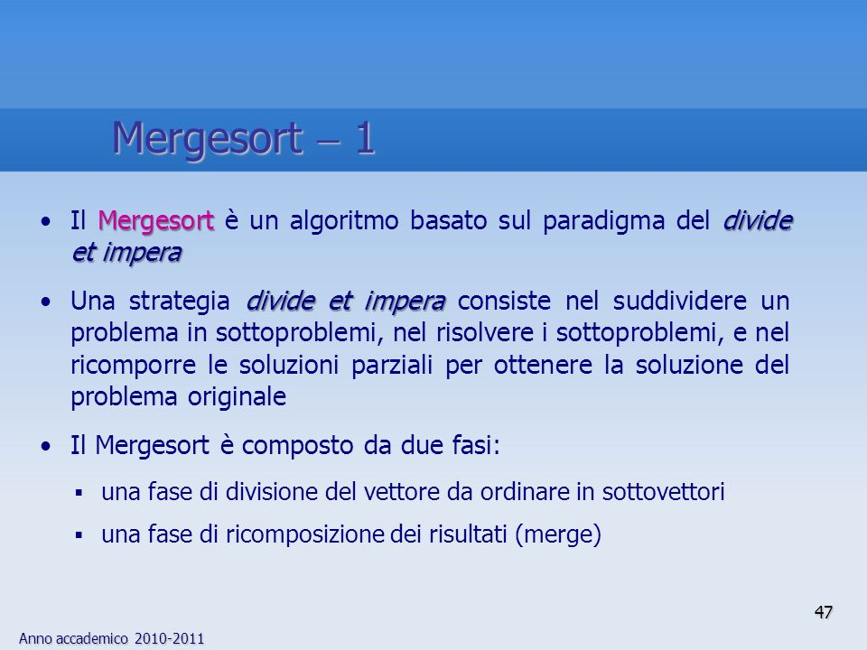 Mergesort  1 Il Mergesort è un algoritmo basato sul paradigma del divide et impera.