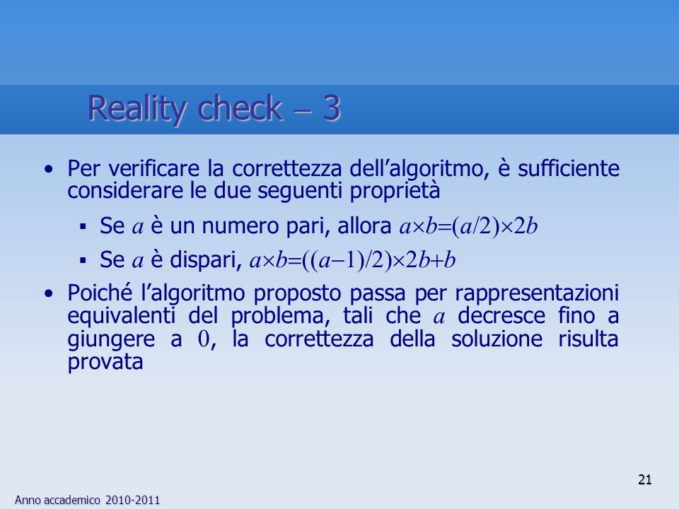 Reality check  3 Per verificare la correttezza dell'algoritmo, è sufficiente considerare le due seguenti proprietà.