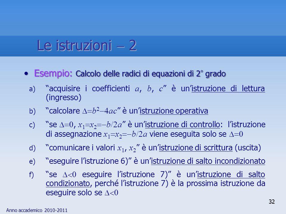 Le istruzioni  2 Esempio: Calcolo delle radici di equazioni di 2° grado. acquisire i coefficienti a, b, c è un'istruzione di lettura (ingresso)