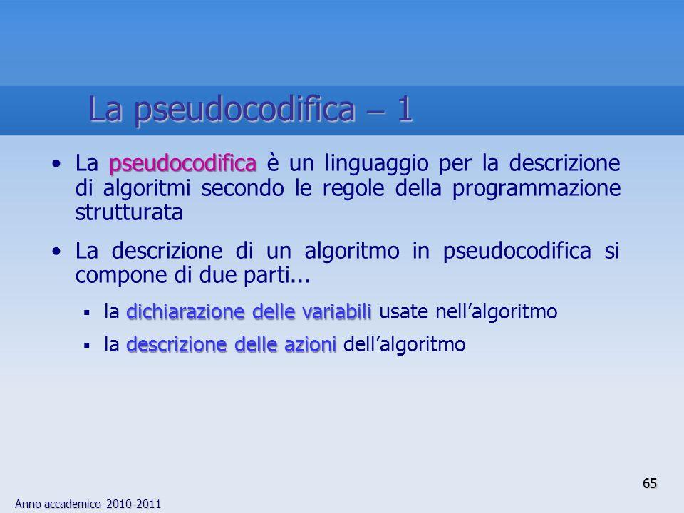 La pseudocodifica  1 La pseudocodifica è un linguaggio per la descrizione di algoritmi secondo le regole della programmazione strutturata.