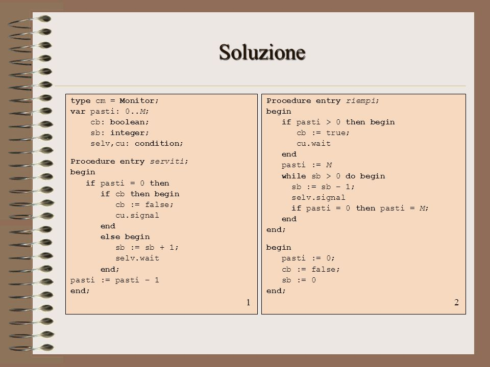 Soluzione 1 2 type cm = Monitor; var pasti: 0..M; cb: boolean;