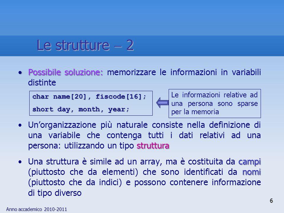 Le strutture  2 Possibile soluzione: memorizzare le informazioni in variabili distinte.