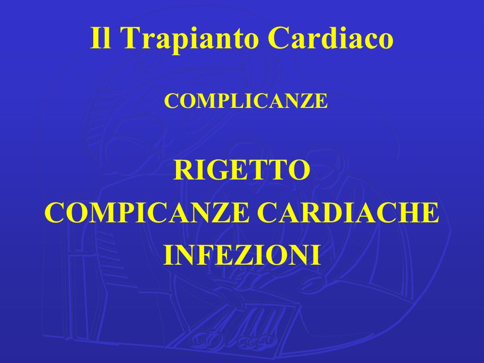 Il Trapianto Cardiaco RIGETTO COMPICANZE CARDIACHE INFEZIONI