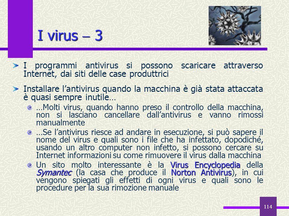 I virus  3 I programmi antivirus si possono scaricare attraverso Internet, dai siti delle case produttrici.