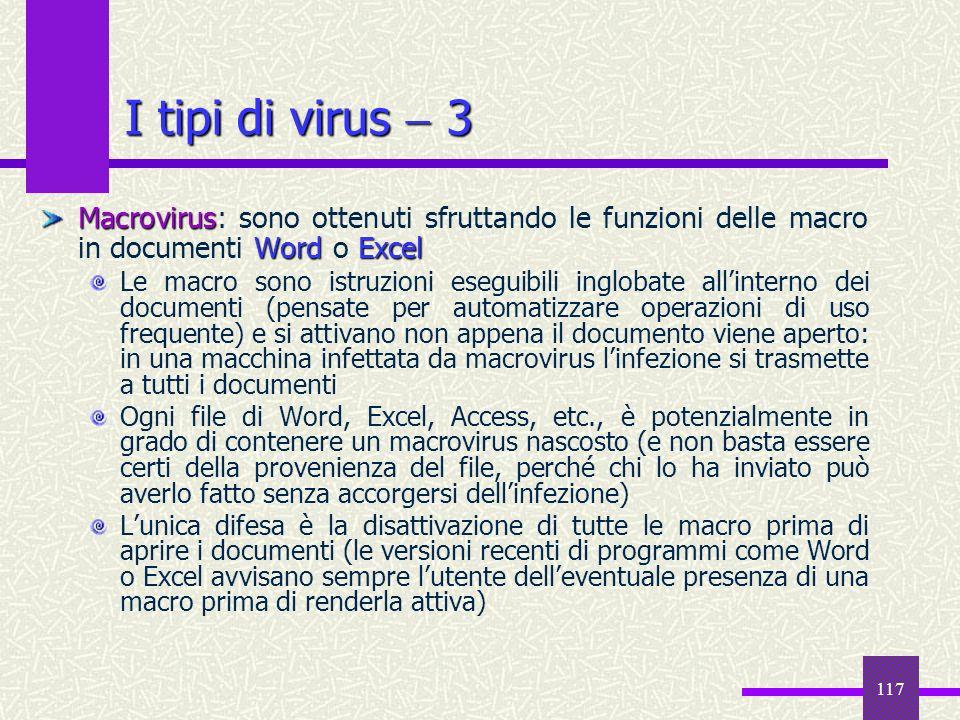 I tipi di virus  3 Macrovirus: sono ottenuti sfruttando le funzioni delle macro in documenti Word o Excel.