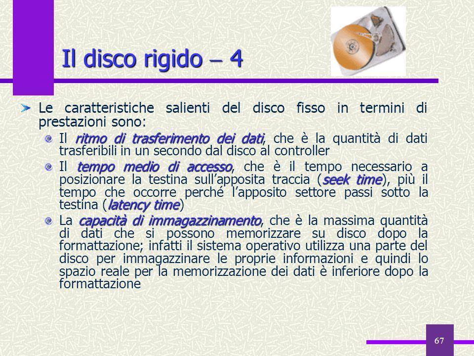 Il disco rigido  4 Le caratteristiche salienti del disco fisso in termini di prestazioni sono:
