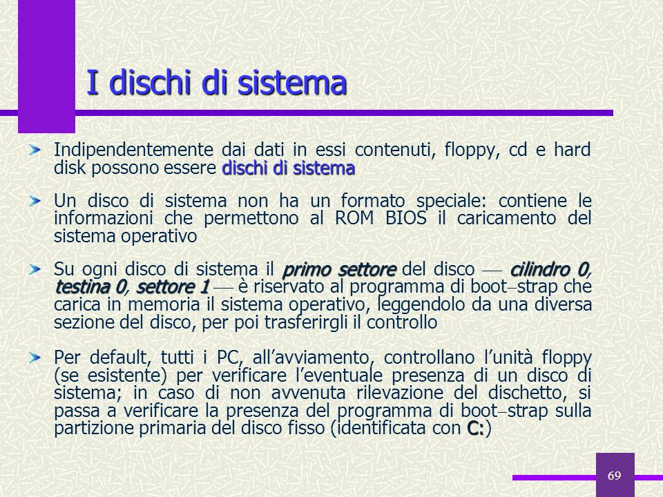 I dischi di sistema Indipendentemente dai dati in essi contenuti, floppy, cd e hard disk possono essere dischi di sistema.