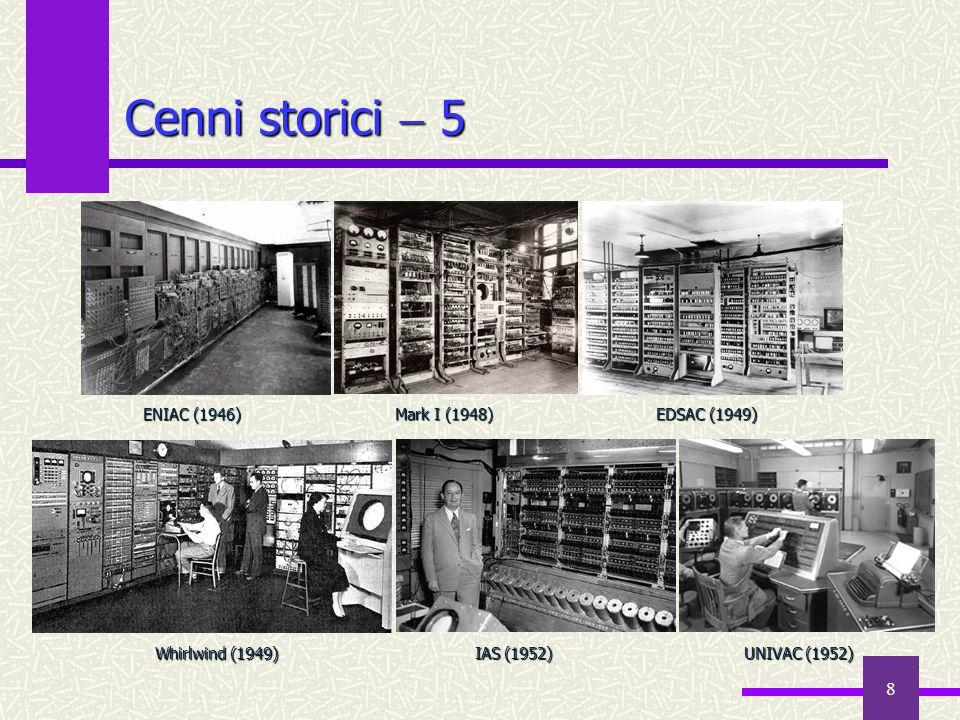 Cenni storici  5 EDSAC (1949) ENIAC (1946) Mark I (1948)