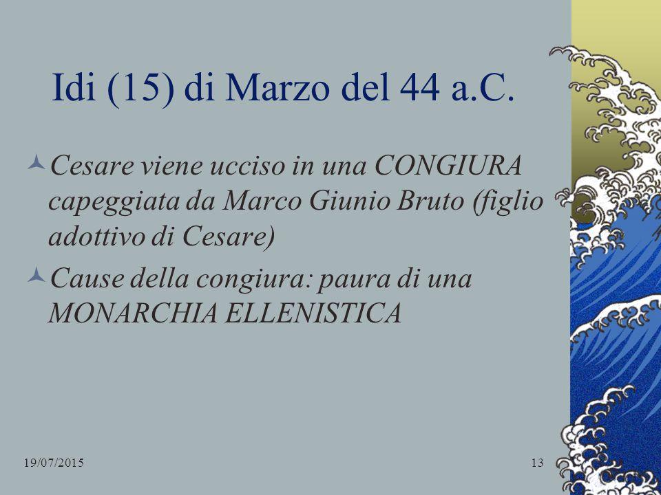 Idi (15) di Marzo del 44 a.C. Cesare viene ucciso in una CONGIURA capeggiata da Marco Giunio Bruto (figlio adottivo di Cesare)