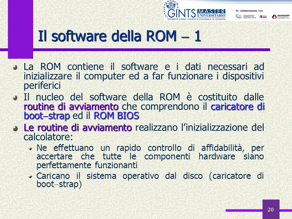 Il software della ROM  1 La ROM contiene il software e i dati necessari ad inizializzare il computer ed a far funzionare i dispositivi periferici.