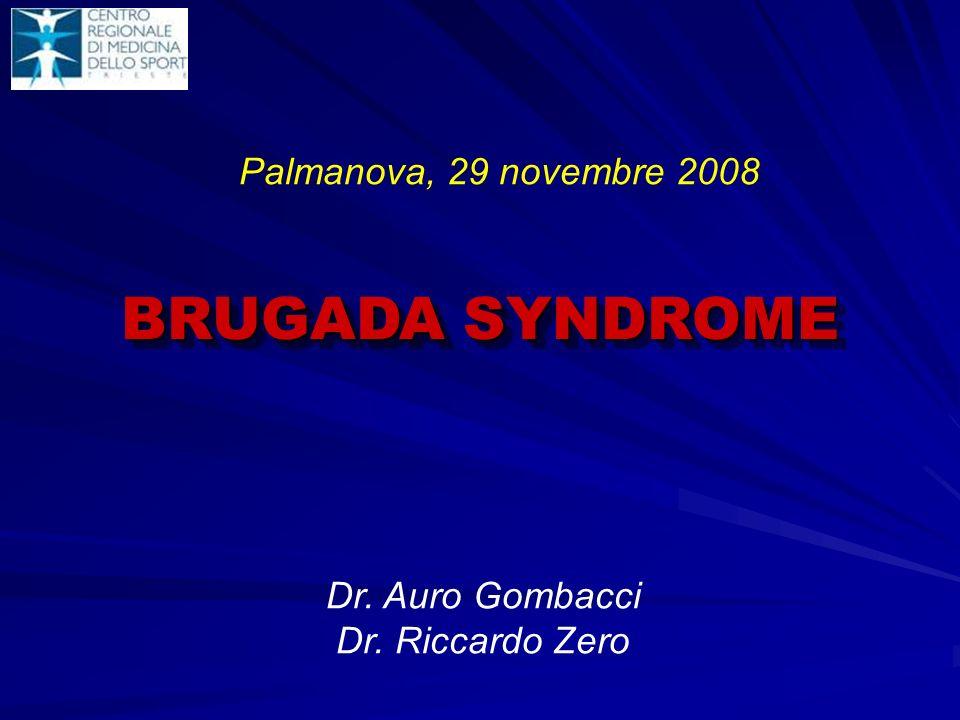 BRUGADA SYNDROME Palmanova, 29 novembre 2008 Dr. Auro Gombacci