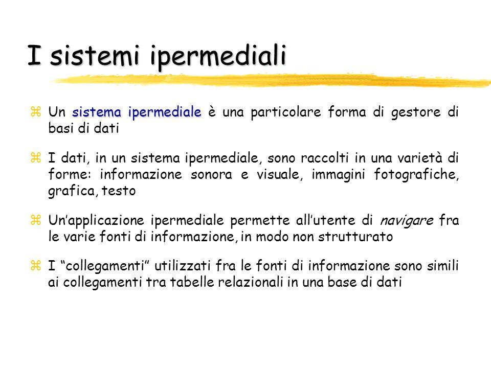 I sistemi ipermediali Un sistema ipermediale è una particolare forma di gestore di basi di dati.