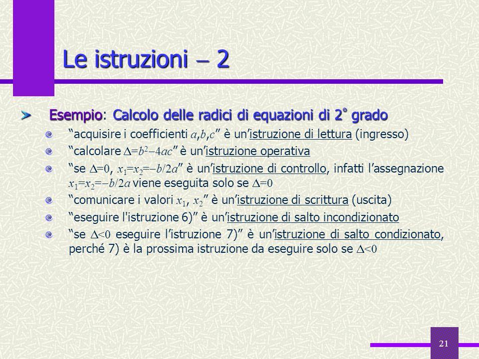 Le istruzioni  2Esempio: Calcolo delle radici di equazioni di 2° grado. acquisire i coefficienti a,b,c è un'istruzione di lettura (ingresso)