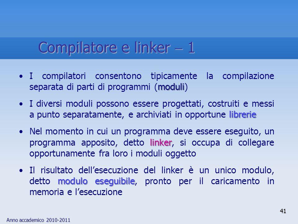 Compilatore e linker  1 I compilatori consentono tipicamente la compilazione separata di parti di programmi (moduli)