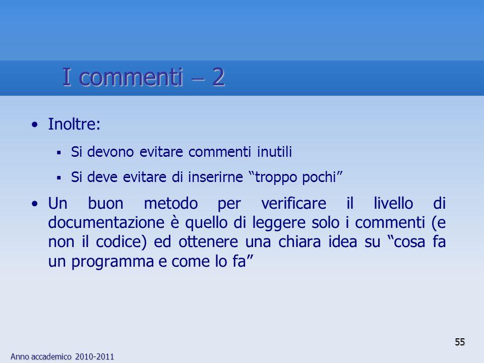 I commenti  2 Inoltre: Si devono evitare commenti inutili. Si deve evitare di inserirne troppo pochi