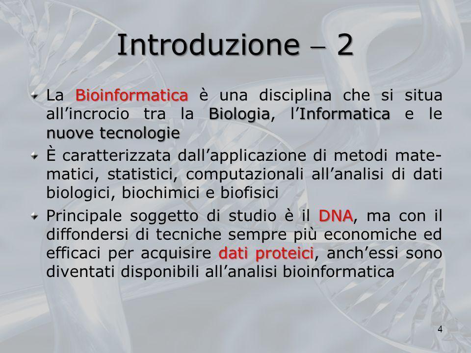 Introduzione  2La Bioinformatica è una disciplina che si situa all'incrocio tra la Biologia, l'Informatica e le nuove tecnologie.