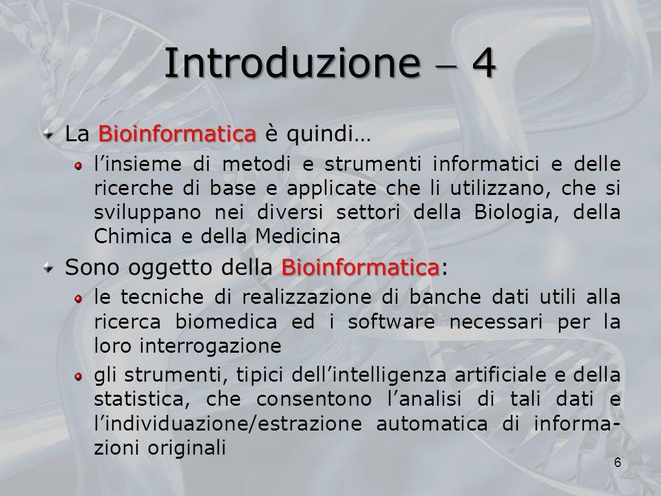 Introduzione  4 La Bioinformatica è quindi…
