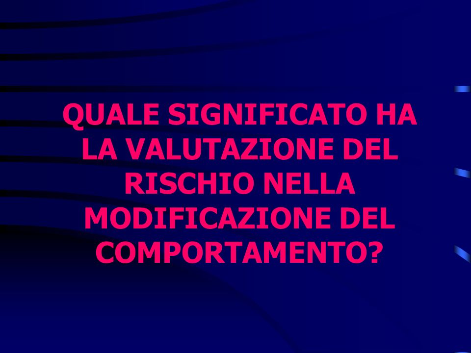 QUALE SIGNIFICATO HA LA VALUTAZIONE DEL RISCHIO NELLA MODIFICAZIONE DEL COMPORTAMENTO