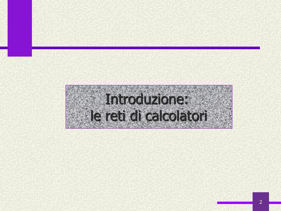 Introduzione: le reti di calcolatori