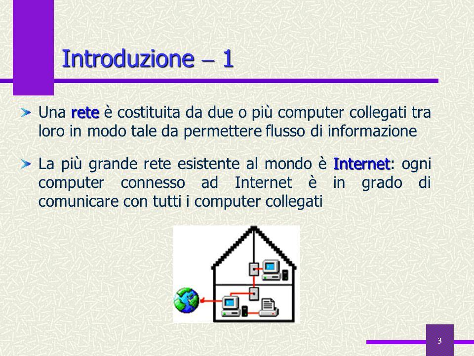 Introduzione  1 Una rete è costituita da due o più computer collegati tra loro in modo tale da permettere flusso di informazione.
