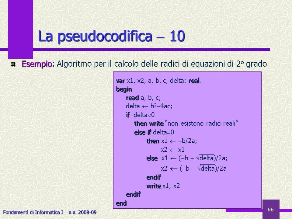 La pseudocodifica  10 Esempio: Algoritmo per il calcolo delle radici di equazioni di 2o grado. var x1, x2, a, b, c, delta: real.